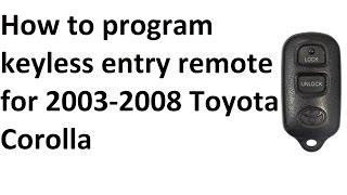 How to program keyless entry remote for 2003-2008 Toyota Corolla, tacoma, yaris & Matrix