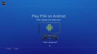 Play PS4 Games on Android - What Happened? (PS4 Update 6.50 Aftermath)