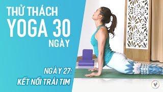 Thử thách Yoga 30 ngày - Ngày 27 - KẾT NỐI TRÁI TIM | YogaBySophie.com