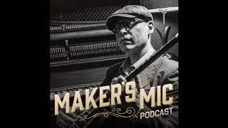 Maker's Mic | Episode 9 Joe Pisapia