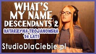 What's My Name - Descendants 2 (cover by Katarzyna Trojanowska) #1474