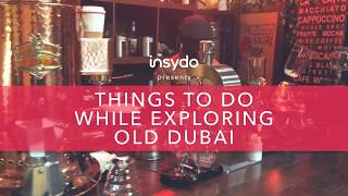 Seven Awesome Things To Do In Old Dubai