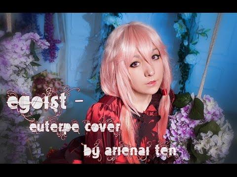 Egoist - Euterpe cover by Arienai Ten ( Guilty crown)
