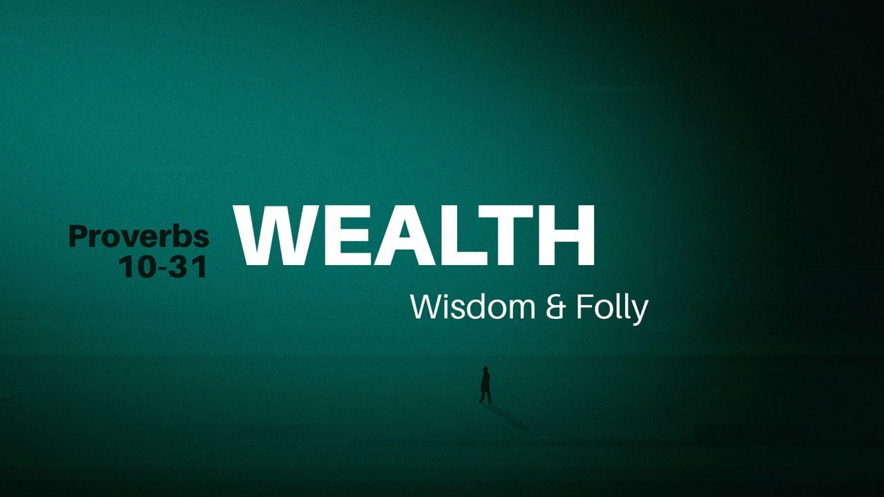 10/25/2020 (9:00 AM) PROVERBS 10-31: Wealth