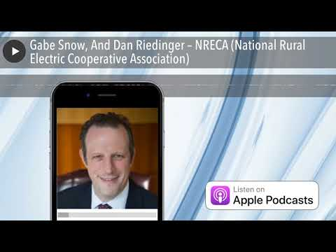 Gabe Snow, And Dan Riedinger – NRECA (National Rural Electric Cooperative Association)