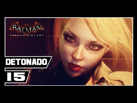 Batman Arkham Knight - Detonado #15 - ARLEQUINA!!  [Dublado PT-BR]