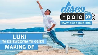 LUKI - TA DZIEWCZYNA TO OGIEŃ -  MAKING OF - (Disco-Polo.info)