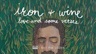 Iron and Wine - Love and Some Verses (not the video)