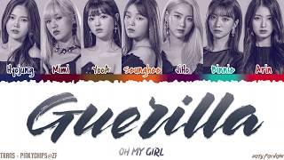OH MY GIRL - 'GUERILLA' [QUEENDOM FINAL] Lyrics [Color Coded_Han_Rom_Eng]