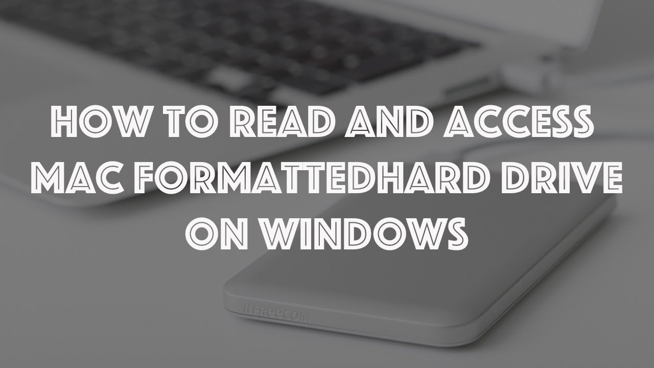 How to read and access Mac Hard Drive on Window pc