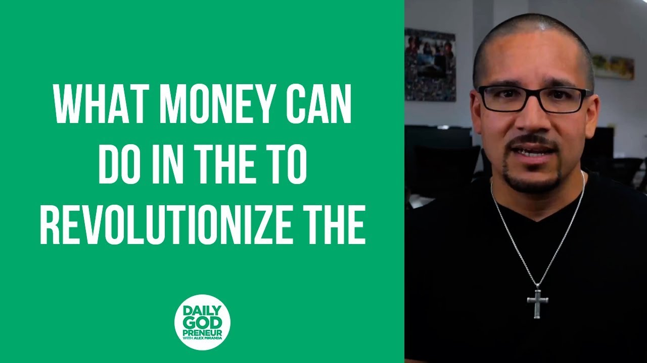 What money can do in the to revolutionize the marketplace around you