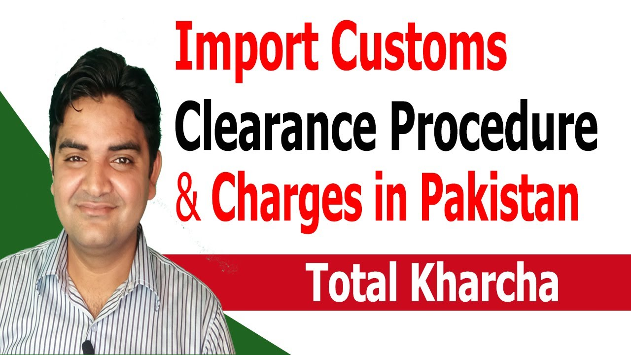 Import Custom Clearance Procedure with Cost/Fee/Charges in Pakistan (Total  Kharcha)