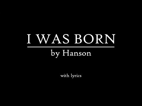 """I Was Born"" by Hanson (with lyrics)"