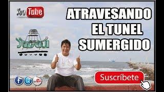 ATRAVESANDO POR EL TUNEL SUMERGIDO DE COATZACOALCOS