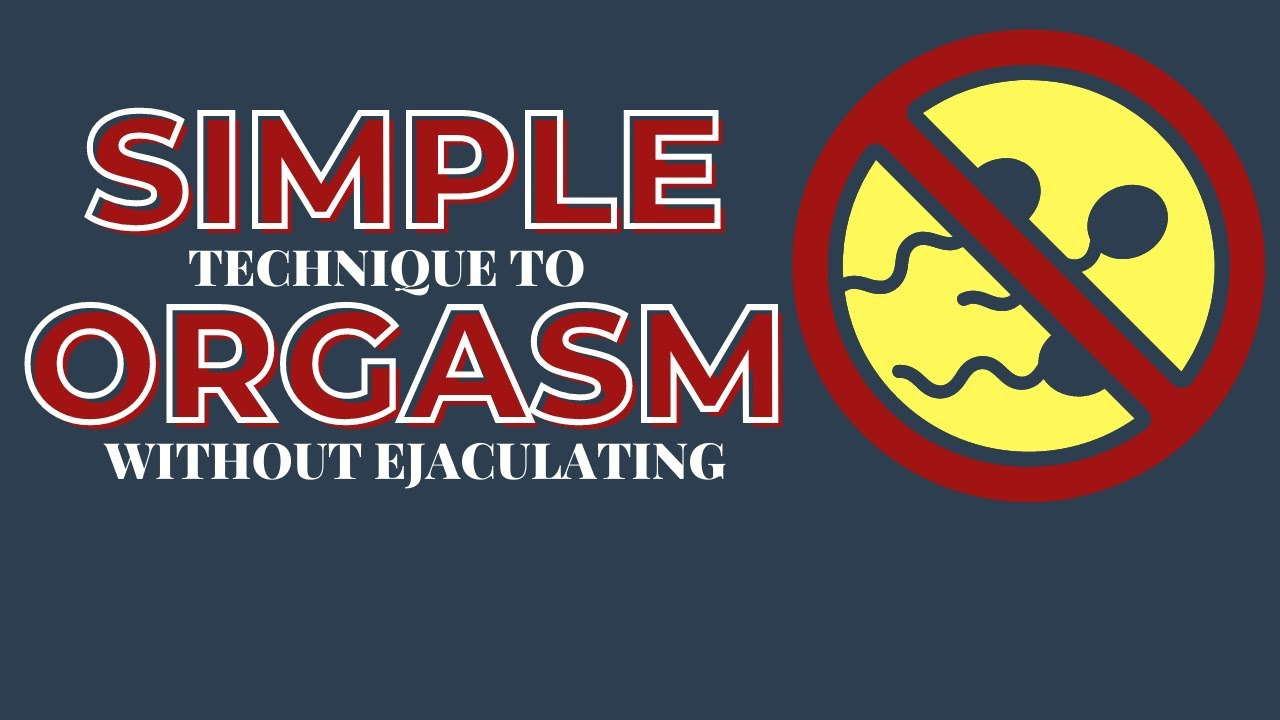 How to Have a Non Ejaculatory Orgasm - Simple Technique For Male Multiple Orgasm
