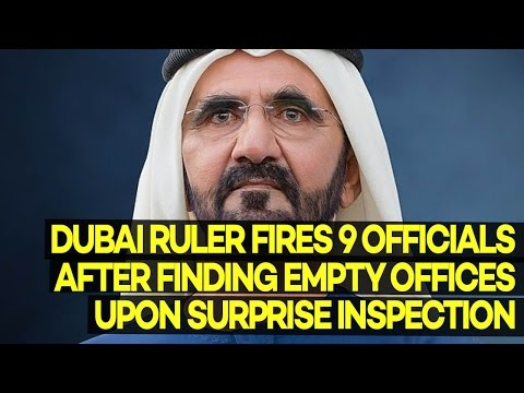 Dubai Ruler Fires 9 People for NOT Showing Up to Work