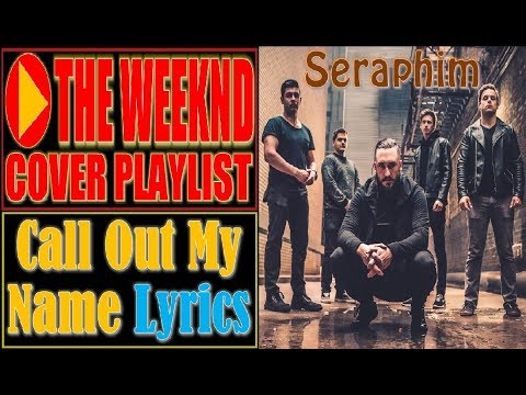 The Weeknd - Call Out My Name Lyrics (Seraphim Cover)