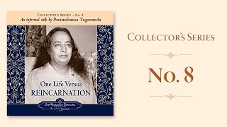 Paramahansa Yogananda: One Life Versus Reincarnation - Collector's Series No. 8