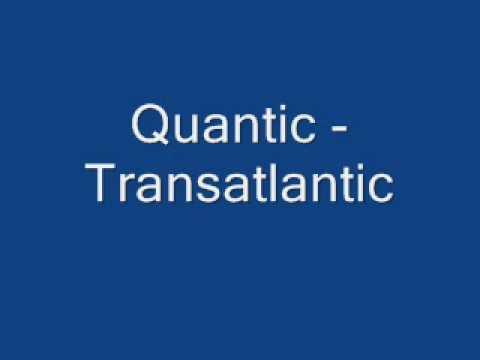 Quantic - Transatlantic