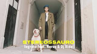 "Stereossauro ""Ingrato feat. Nerve & Dj Ride"""