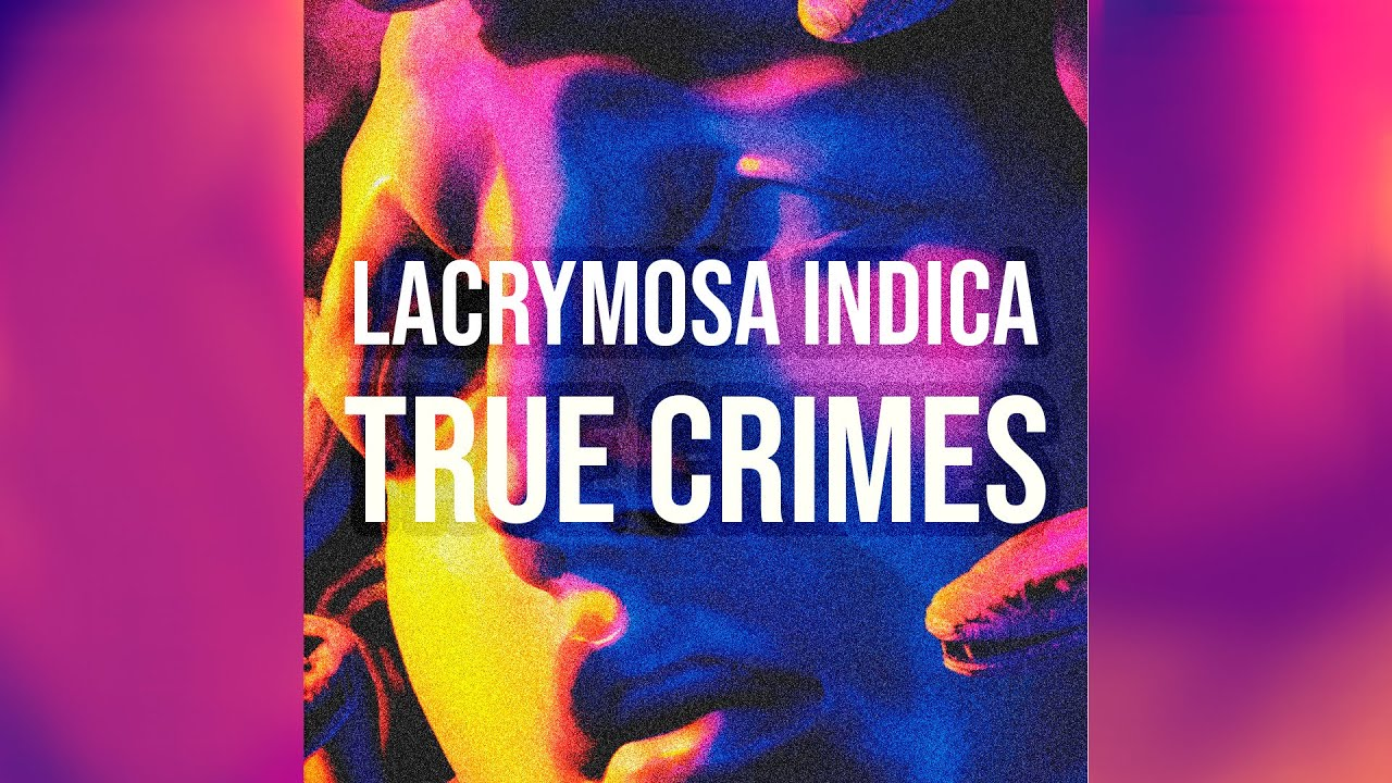 Lacrymosa Indica - True Crimes