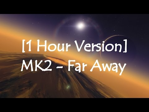 MK2 - Far Away [1 HOUR VERSION]