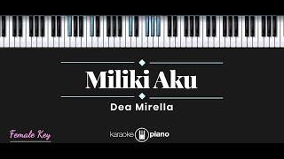 Miliki Aku - Dea Mirella (KARAOKE PIANO - FEMALE KEY)