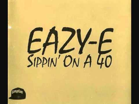 Eazy E-Sippin On A 40