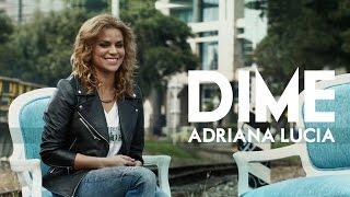 Dime - Nuevo video Lyrics - Adriana Lucía.