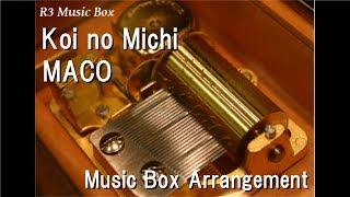 Koi no Michi/MACO [Music Box]