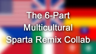 The 6-Part Multicultural Sparta Remix Collab