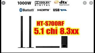 Sony HT-S700RF dàn âm thanh 5.1, 1000W cực chất, giá chỉ 8trieu3xx
