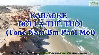 Karaoke Đời Là Thế Thôi - Tone Nam Bm (Phối Mới )