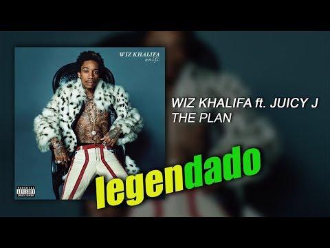 Wiz Khalifa - The Plan ft. Juicy J (legendado)