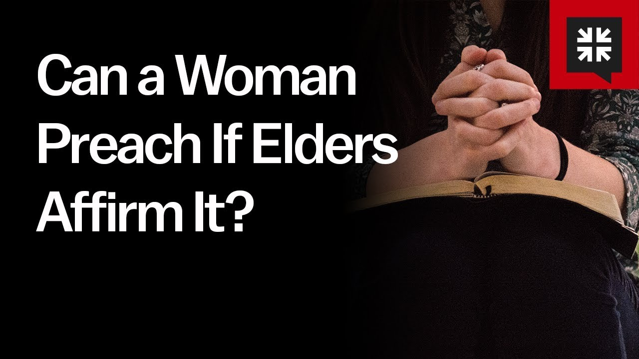 Can a Woman Preach If Elders Affirm It? // Ask Pastor John