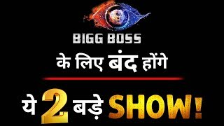 Two newly launched tv shows will go OFF AIR because of Bigg Boss 13?