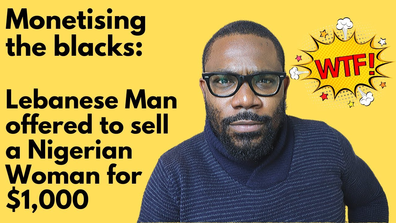 Lebanese Man offered to sell a Nigerian Woman for $1,000 // SAY IT LIKE IT IS - Ep 167