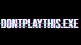 DONTPLAYTHIS.EXE