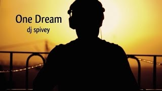 """One Dream"" (A Soulful House Mix) by DJ Spivey"