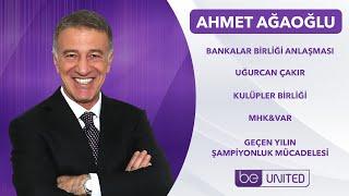 #beUNITED | Trabzonspor Başkanı Ahmet Ağaoğlu | Bankalar Birliği, MHK, TFF, Transfer teklifleri
