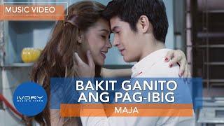 Repeat youtube video Maja Salvador | Bakit Ganito Ang Pag-Ibig | Official Music Video
