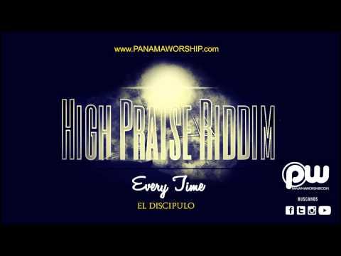 04. El Discipulo - Every Time [High Praise Riddim] (@PanamaWorship)