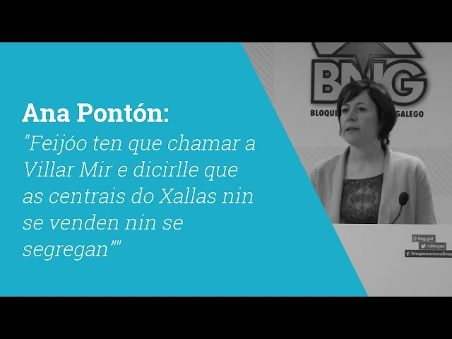 """Ana Pontón: """"Feijóo ten que chamar a Villar Mir e dicirlle que as centrais do Xallas nin se venden nin se segregan"""""""