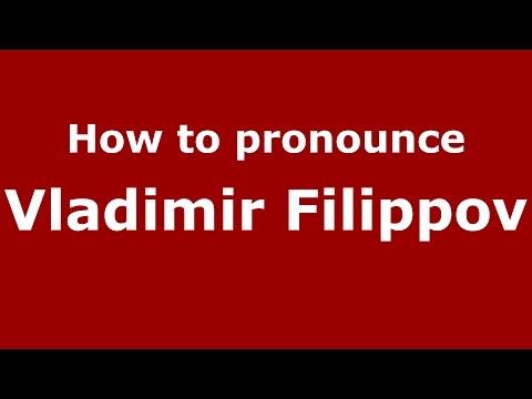 How to pronounce Vladimir Filippov (Russian/Russia)  - PronounceNames.com