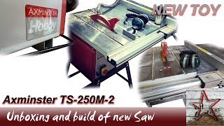 Unboxing and Trying Out My New Axminster Hobby Series TS-250M-2 Table Saw