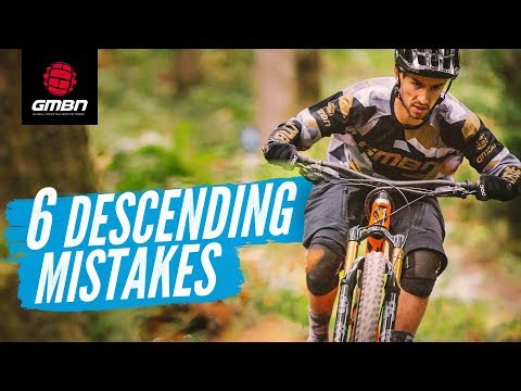 6 Common Descending Mistakes And How To Avoid Them | MTB Skills