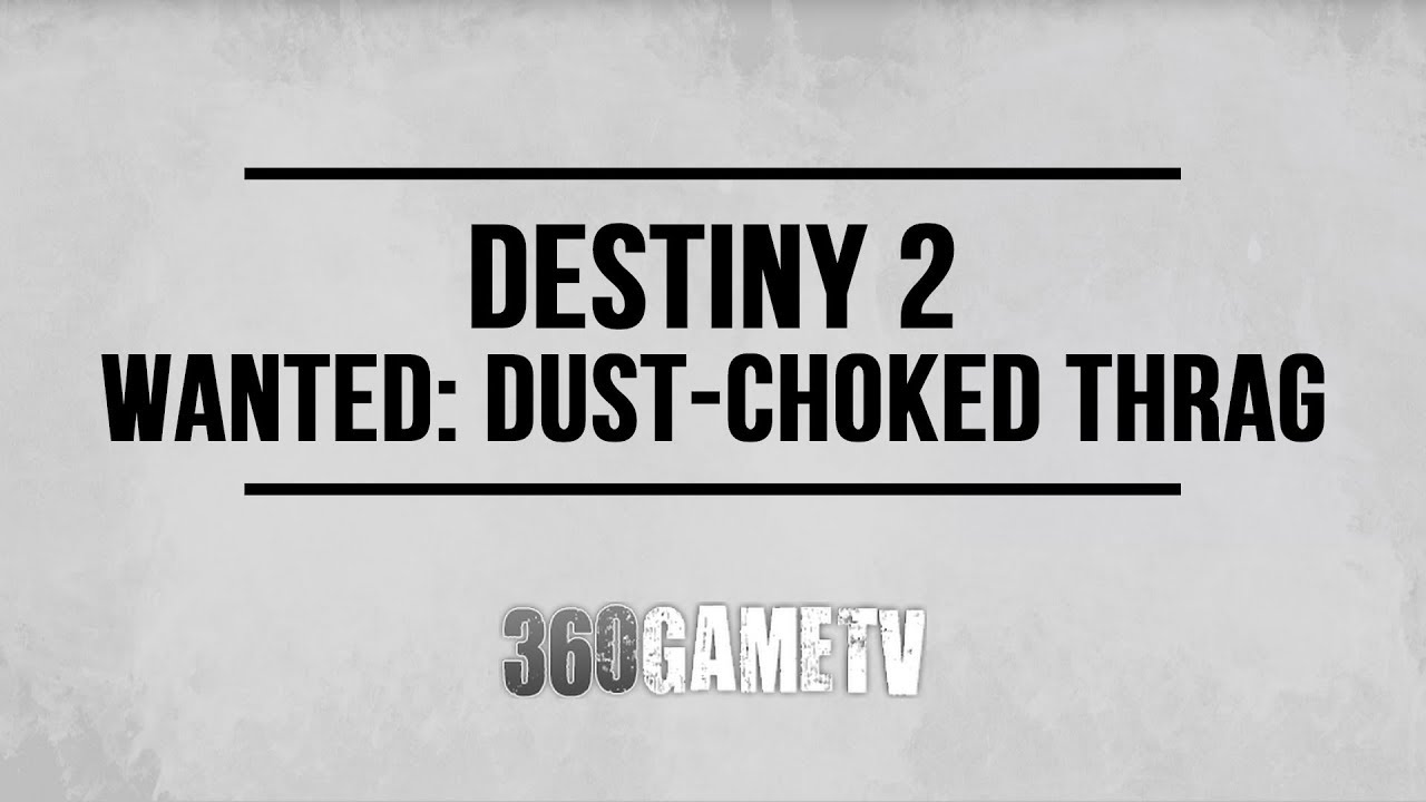 Destiny 2 Wanted Dust Choked Thrag Excavation Site Xii On Earth