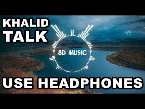 Khalid - Talk (8D AUDIO) 🎧