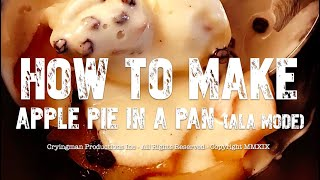 How to make Apple Pie in a Pan ala mode