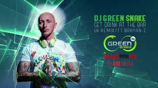 "Dj Green Snake Ft. Brayan-Z ""Get Drink At The Bar"" (UK.Remix)"